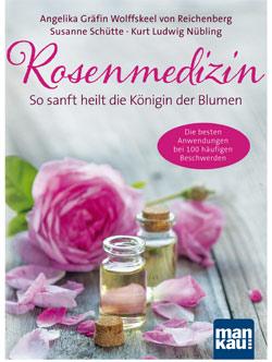 Buchtipp Rosenmedizin - So sanft heilt die Königin der Blumen - Bild: Mankau Verlag