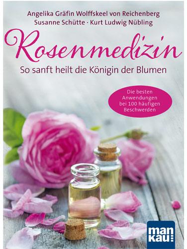 Rosenmedizin – So sanft heilt die Königin der Blumen