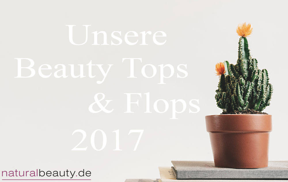 Unsere Beauty Tops und Flops 2017